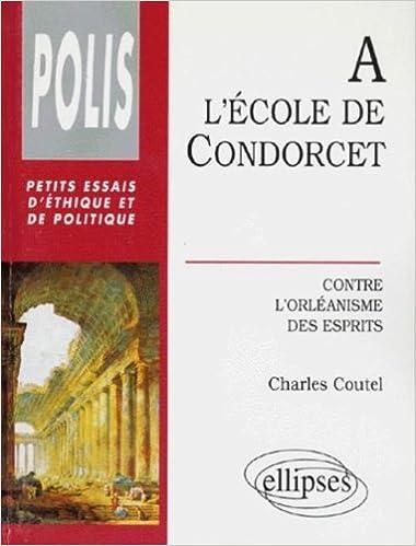 Livre gratuits A l'école de Condorcet: Contre l'orléanisme des esprits epub pdf