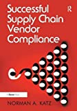 img - for Successful Supply Chain Vendor Compliance by Norman Katz (2016-02-08) book / textbook / text book