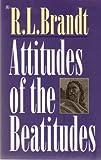 Attitudes of the Beatitudes, R. L. Brandt, 0882706470