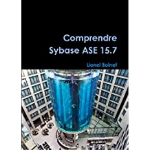 Comprendre Sybase ASE 15.7 (French Edition)