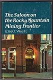 The Saloon on the Rocky Mountain Mining Frontier, Elliott West, 0803247044