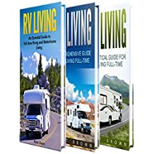 RV Living: The Ultimate Guide to Motorhome Living for Beginners Including Tips on RV Camping, RV Boondocking, RV Living Essentials and RVing Fulltime