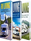 3 Comprehensive RV Living Manuscripts – Jam-packed with Must-Have Knowledge – in 1 Ultimate Guide:        RV Living: An Essential Guide to Full-time Rving and Motorhome Living     RV Living: A Comprehensive Guide to RV Living Full-time     RV Livi...