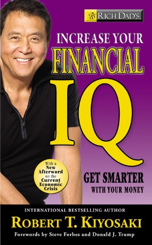 Rich Dad's Increase Your Financial IQ: Get Smarter with Your Money, by Robert T. Kiosaki