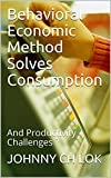 img - for Behavioral Economic Method Solves Consumption: And Productivity Challenges ? book / textbook / text book