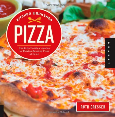 Kitchen Workshop-Pizza: Hands-on Cooking Lessons for Making Amazing Pizza at Home by Ruth Gresser