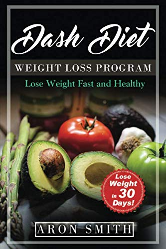 Dash Diet: The Ultimate Weight Loss Program, in order to control weight and lower blood pressure A helpful guide to deal with several needs, including … weight loss (Lose Weight Fast And Healthy)