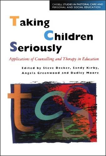 Taking Children Seriously: Applications of Counselling and Therapy in Education (Cassell Studies in Pastoral Care and Pe