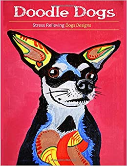 Doodle Dogs Coloring Books For Grownups Featuring Over 30 Stress Relieving Designs Volume 1