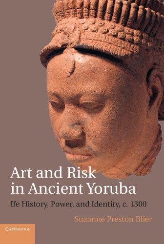 Download Art and Risk in Ancient Yoruba: Ife History, Power, and Identity, c.1300 Pdf