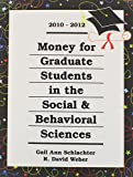 Money for Graduate Students in the Social & Behavioral Sciences 2010-2012 (Money for Graduate Students in the Social and Behavioral Sciences) (RSP ... Directories of Interest to Graduate Students)
