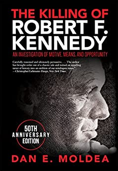 The Killing of Robert F. Kennedy: An Investigation of Motive, Means, and Opportunity by [Moldea, Dan E.]