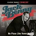 Jack Benny: No Place Like Home Radio/TV Program by Jack Benny Narrated by Jack Benny