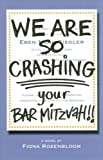 img - for We Are SO Crashing Your Bar Mitzvah! by Fiona Rosenbloom (2007-05-29) book / textbook / text book