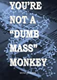 You're Not a Dumb Mass Monkey, Michael Rhoads, 162994405X