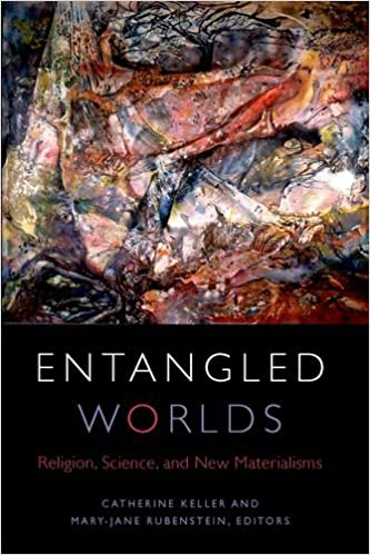 Book Entangled Worlds: Religion, Science, and New Materialisms (Transdisciplinary Theological Colloquia)