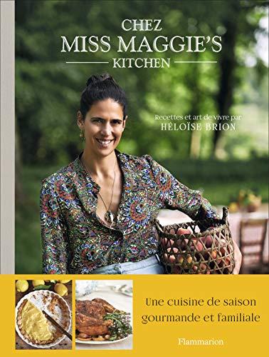 Chez Miss Maggie's kitchen : Recettes et art de vivre by