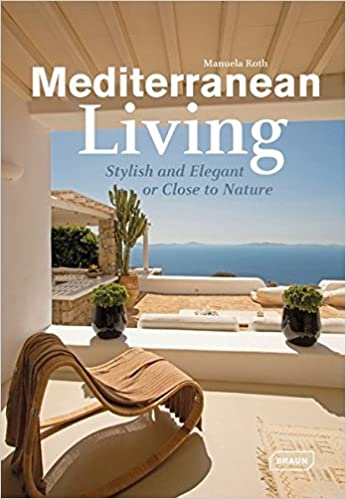 Mediterranean Living Stylish And Elegant Or Close To Nature Dreaming Of Manuela Roth 9783037681978 Amazon Books
