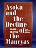 Asoka and the Decline of the Mauryas, Thapar, Romila, 0195639324