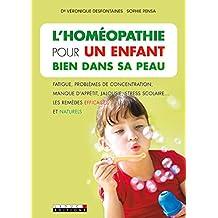L'homéopathie pour un enfant bien dans sa peau: Fatigue, problèmes de concentration, manque d'appétit, jalousie, stress scolaire… les remèdes efficaces et naturels (SANTE/FORME)