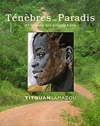 Ténèbres au Paradis : Africaines des Grands Lacs par Titouan Lamazou