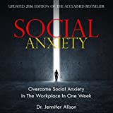 Social Anxiety: Overcome Social Anxiety in the Workplace in One Week