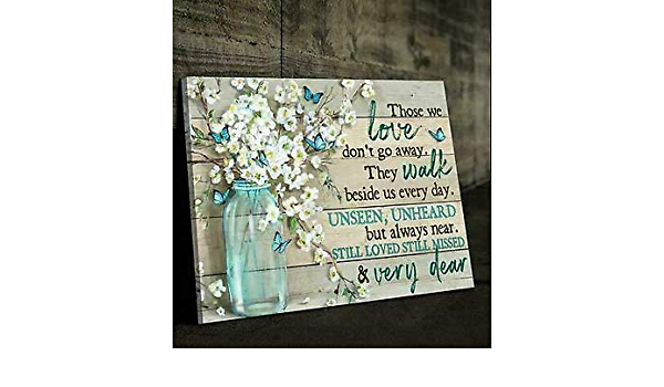 Butterfly Those We Love Don/'t Go Away They Walk Beside Us Poster No Frame