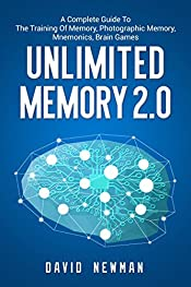 Unlimited Memory 2.0: A Complete Guide To the Training of Memory, Photographic Memory, Mnemonics, Brain games