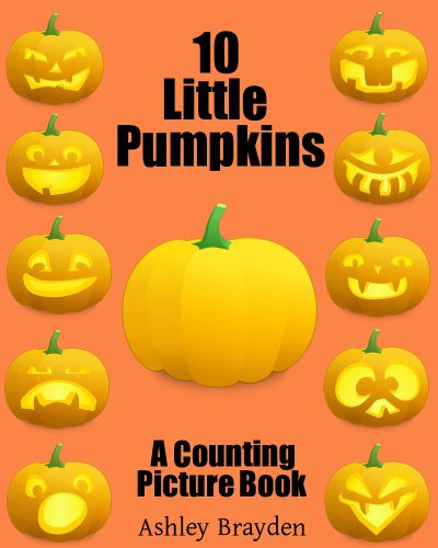 10 Little Pumpkins (A Counting Picture Book Book 7)