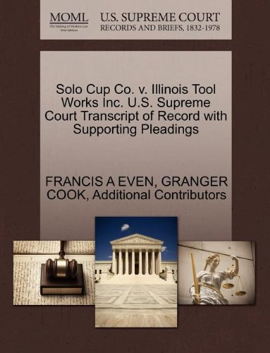 Solo Cup Co  V  Illinois Tool Works Inc  U S  Supreme Court Transcript Of Record With Supporting Pleadings