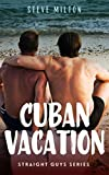 Cuban Vacation (Straight Guys Book 8)