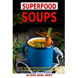 Superfood Soups: Fast and Easy Soup and Broth Recipes for Natural Weight Loss and Detox: Healthy Recipes for Weight Loss (Souping, Soup Diet and Cleanse)