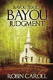 Bayou Judgment (Bayou Series) (Volume 3)