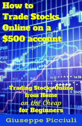 How to Trade Stocks Online on a $500 account: Trading Stocks Online from Home on the Cheap for Beginners
