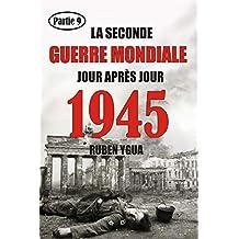 1945 - LA SECONDE GUERRE MONDIALE: CHRONOLOGIE JOUR APRÈS JOUR (French Edition)