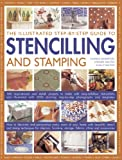 img - for The Illustrated Step-By-Step Guide To Stencilling And Stamping: 160 Inspirational And Stylish Projects To Make With Easy-to-follow Instructions And ... Step-by-step Photographs And Templates book / textbook / text book