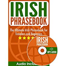Irish Phrasebook: The Ultimate Irish Phrasebook for Travelers and Beginners (Gaeilge/Gaelic Audio Included)