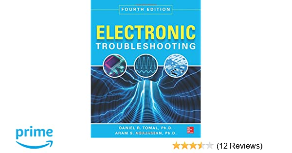 Electronic Troubleshooting, Fourth Edition: Daniel R  Tomal, Aram