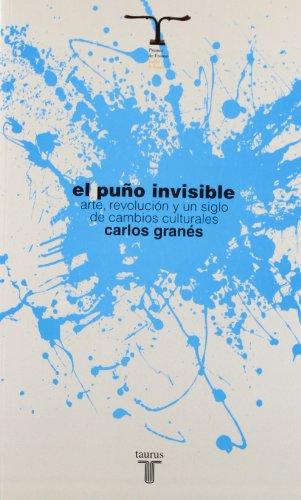 Descargar Libro El Puño Invisible: Arte, Revolución Y Un Siglo De Cambios Culturales Carlos GranÉs
