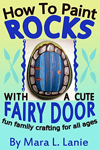 How To Paint Rocks With A Cute Fairy Door: Fun Family Crafting For All Ages by [Lanie, Mara L.]