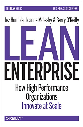 Lean Enterprise: How High Performance Organizations Innovate at Scale (Lean (O'Reilly)) by O Reilly Media