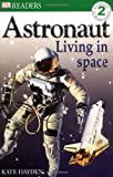 img - for DK READERS LEVEL 2: ASTRONAUT LIVING IN SPACE 1st Edition - Paper book / textbook / text book