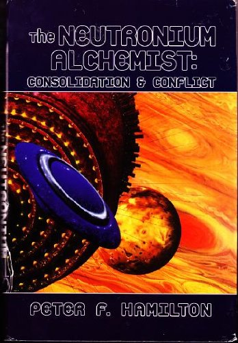 THE NEUTRONIUM ALCHEMIST; CONSOLIDATION & CONFLICT., Peter F. Hamilton