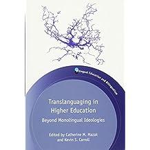 Translanguaging in Higher Education: Beyond Monolingual Ideologies