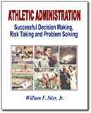 Athletic Administration : Successful Decision Making, Risk Taking and Problem Solving, Stier, William F., Jr., 089641406X