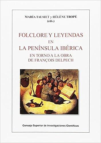 Folclore y leyendas en la península Ibérica: en torno a la obra de François Delpech Biblioteca de Dialectología y Tradiciones Populares: Amazon.es: María ...