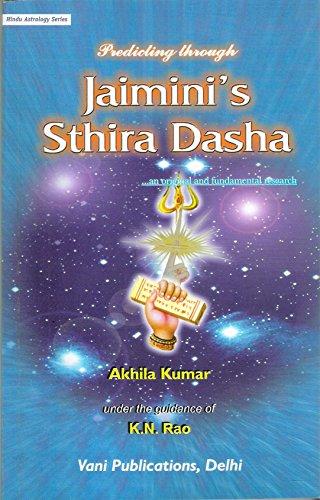 Predicting Through Jaimini's Sthira Dasha: An original and Fundamental Research: Hindu Astrology Series