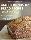amish friendship bread cookbook - Quick and Easy Amish Friendship Bread Recipes: An Amish Friendship Bread Primer with Over 50 Recipes to Bake and Share With Others (Friendship Bread Kitchen Cookbook Book 1)