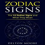 Zodiac Signs: The 12 Zodiac Signs and What They Mean | Delton Moore