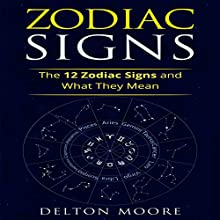 Zodiac Signs: The 12 Zodiac Signs and What They Mean Audiobook by Delton Moore Narrated by Louise Cooksey